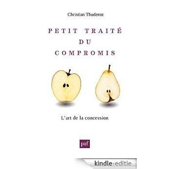 Petit traité du compromis: L'art de la concession (Hors collection) [Kindle-editie]
