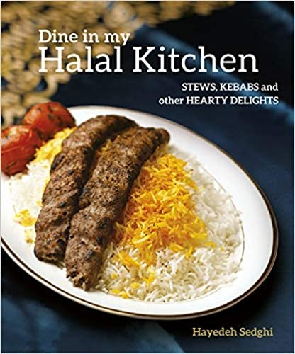 Dine in My Halal Kitchen: Stews, Kebabs and Other Hearty Delights