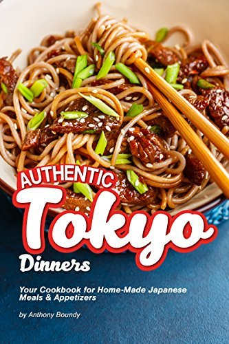 Authentic Tokyo Dinners: Your Cookbook for Home-Made Japanese Meals & Appetizers (English Edition)