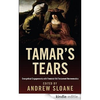 Tamar's Tears: Evangelical Engagements with Feminist Old Testament Hermeneutics (English Edition) [Kindle-editie]