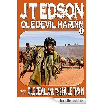 Ole Devil and the Mule Train (An Ole Devil Hardin Western Book 3) (English Edition) [Kindle-editie]