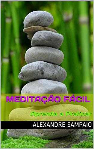 Meditação Fácil : Aprenda a Praticar