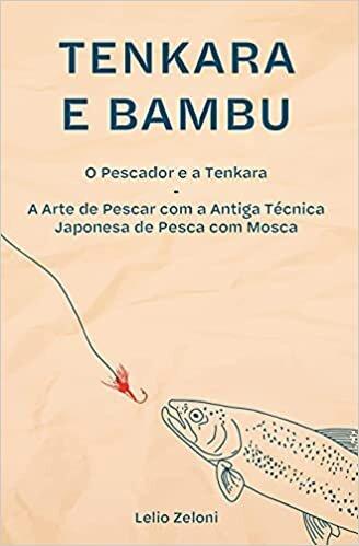 Tenkara e Bambu: O Pescador e a Tenkara - A Arte de Pescar com a Antiga Técnica Japonesa de Pesca com Mosca