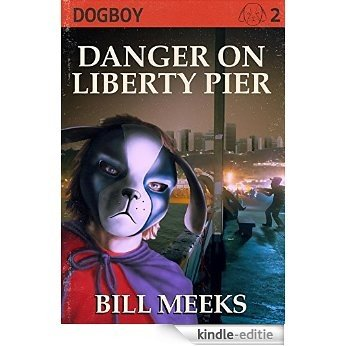Dogboy: Danger on Liberty Pier (Dogboy Adventures Book 2) (English Edition) [Kindle-editie]