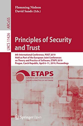 Principles of Security and Trust: 8th International Conference, POST 2019, Held as Part of the European Joint Conferences on Theory and Practice of Software, ... Science Book 11426) (English Edition)