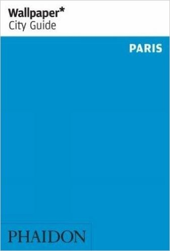 Wallpaper* City Guide Paris 2013 (Wallpaper City Guides)