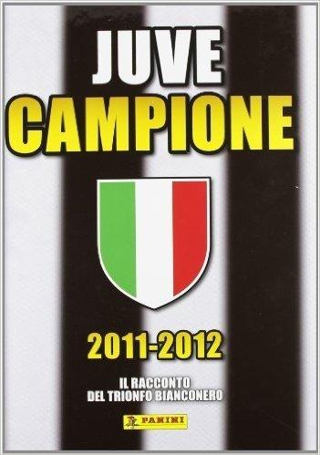 2011-2012 Juve campione. Il racconto del trionfo bianconero