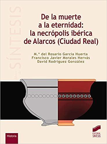 De la muerte a la eternidad: la necrópolis ibérica de Alarcos (Ciudad Real) (Ciencias Sociales y Humanidades)