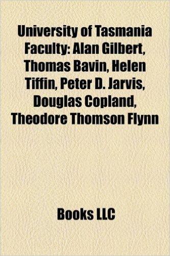 University of Tasmania Faculty: Alan Gilbert, Thomas Bavin, Helen Tiffin, Peter D. Jarvis, Douglas Copland, Theodore Thomson Flynn