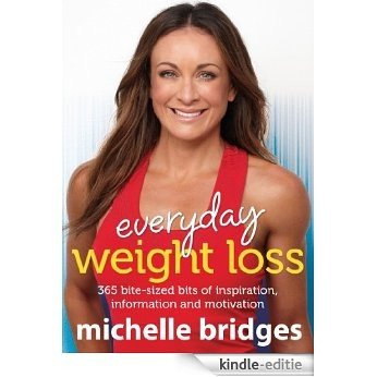 Everyday Weight Loss: 365 Bite-Sized Bits Of Inspiration, Information [Kindle-editie]