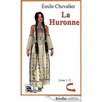 La Huronne Livre 1 / 2 (Illustré) (La Huronne Histoire de la Nouvelle-France) (French Edition) [Kindle-editie]