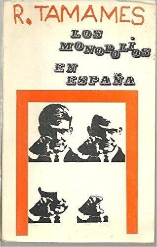 LOS MONOPOLIOS EN ESPAÑA [Tapa blanda] by Tamames,Ramon- Con graficos y tablas