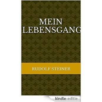 Mein Lebensgang: Autobiographie Rudolf Steiners (Rudolf Steiner Gesamtausgaben 28) (German Edition) [Kindle-editie]