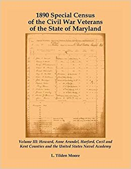 1890 Special Census of the Civil War Veterans of the State of Maryland: Volume III, Howard, Anne Arundel, Harford, Cecil and Kent Counties and the United States Naval Academy: 3