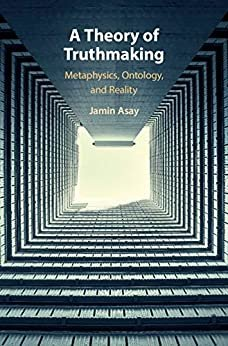 A Theory of Truthmaking: Metaphysics, Ontology, and Reality (English Edition)