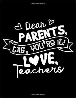 Dear Parents, Tag, You're It! Love, Teachers: The Perfect Gift For An Amazing Last Day Of School (Graduation, Summer Vacation Or Retirement) (End Of School Year Gifts For Students & Teachers)