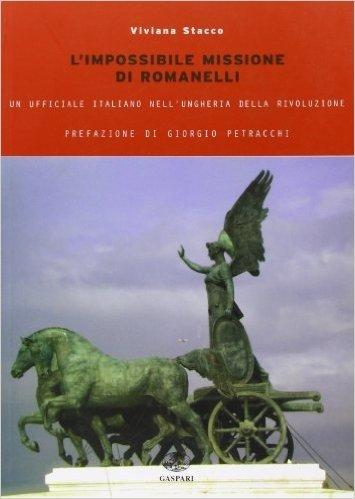 L'impossibile missione Romanelli. Un ufficiale italiano nell'Ungheria della rivoluzione