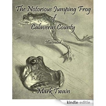 The Notorious Jumping Frog of Calaveras County: Illustrated (English Edition) [Kindle-editie]
