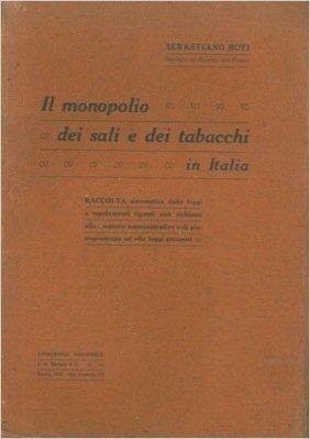 Il monopolio dei sali e dei tabacchi in Italia.