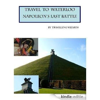 Travel to Waterloo - Napoleon's Last Battle (English Edition) [Kindle-editie]