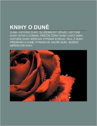Knihy O Dun: Duna, Historie Duny: Slu Ebnicky D Ihad, Historie Duny: Bitva O Corrin, Pise Ni Ervi Duny, Lovci Duny
