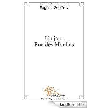 Un jour Rue des Moulins (COUP DE COEUR) [Kindle-editie]