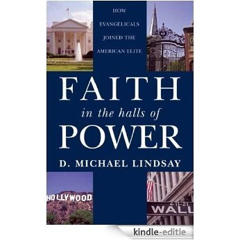 Faith in the Halls of Power: How Evangelicals Joined the American Elite [Kindle-editie]