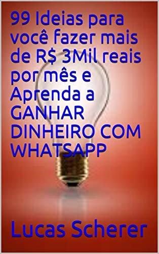 99 Ideias para você fazer mais de R$ 3Mil reais por mês e Aprenda a GANHAR DINHEIRO COM WHATSAPP