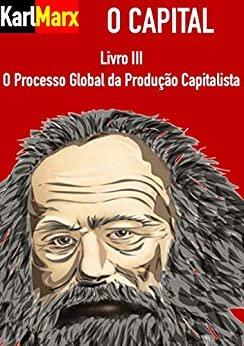 O Capital - Livro Terceiro: O Processo Global da Produção Capitalista