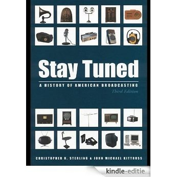 Stay Tuned: A History of American Broadcasting (Routledge Communication Series) [Kindle-editie]