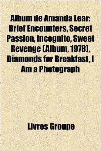 Album de Amanda Lear: Brief Encounters, Secret Passion, Incognito, Sweet Revenge (Album, 1978), Diamonds for Breakfast, I Am a Photograph