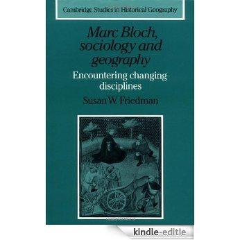Marc Bloch, Sociology and Geography: Encountering Changing Disciplines (Cambridge Studies in Historical Geography) [Kindle-editie]