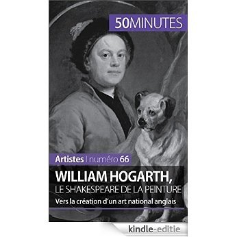 William Hogarth, le Shakespeare de la peinture: Vers la création d'un art national anglais (Artistes t. 66) (French Edition) [Kindle-editie]