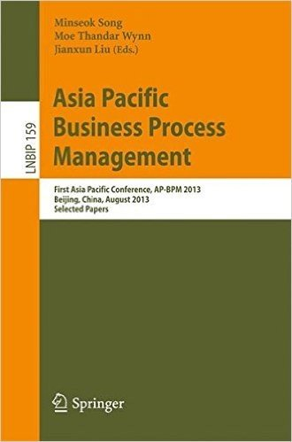 Asia Pacific Business Process Management: First Asia Pacific Conference, AP-BPM 2013, Beijing, China, August 29-30, 2013, Selected Papers (Lecture Notes in Business Information Processing)
