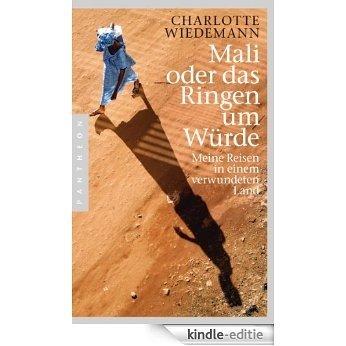 Mali oder das Ringen um Würde: Meine Reisen in einem verwundeten Land (German Edition) [Kindle-editie]
