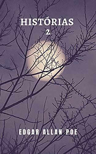 Histórias 2: A segunda parte da coleção de contos do grande Edgar Allan Poe