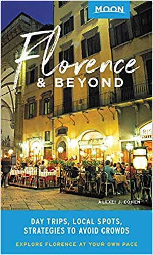 Moon Florence & Beyond (First Edition): Day Trips, Local Spots, Strategies to Avoid Crowds (Moon Travel Guides)