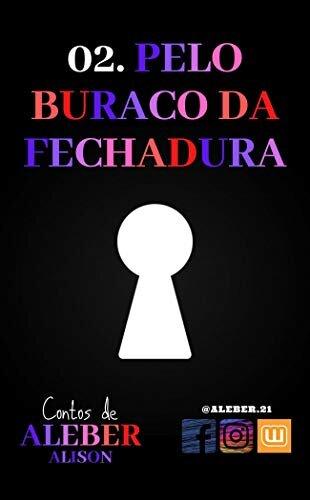 02. PELO BURACO DA FECHADURA: Um conto de ALEBER (Alison narrando...)