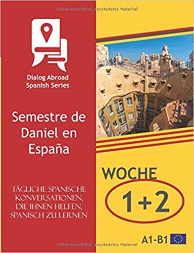 Tägliche spanische Konversationen, die Ihnen helfen, Spanisch zu lernen - Woche 1/Woche 2: Semestre de Daniel en España (vierzehn Tage)