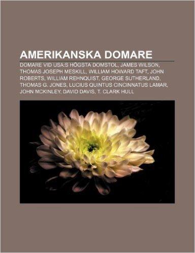 Amerikanska Domare: Domare VID USA: S Hogsta Domstol, James Wilson, Thomas Joseph Meskill, William Howard Taft, John Roberts, William Rehn