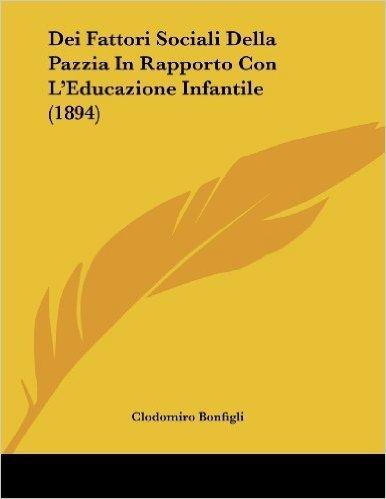 Dei Fattori Sociali Della Pazzia in Rapporto Con L'Educazione Infantile (1894)