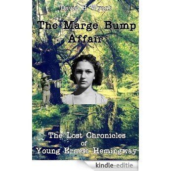 The Marge Bump Affair (The Lost Chronicles of Young Ernest Hemingway Book 2) (English Edition) [Kindle-editie]