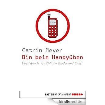 Bin beim Handyüben: Überleben in der Welt der Kinder und Enkel (German Edition) [Kindle-editie]