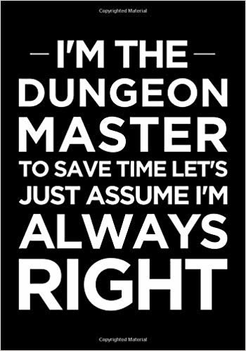 I'm the Dungeon Master, to save time let's just assume I'm always right: Blank college ruled journal: Funny RPG themed note book for role playing gamers
