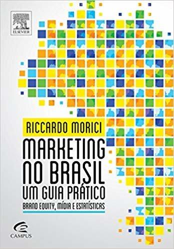 Marketing no Brasil. Um Guia Prático Brand Equity, Mídia e Estatísticas