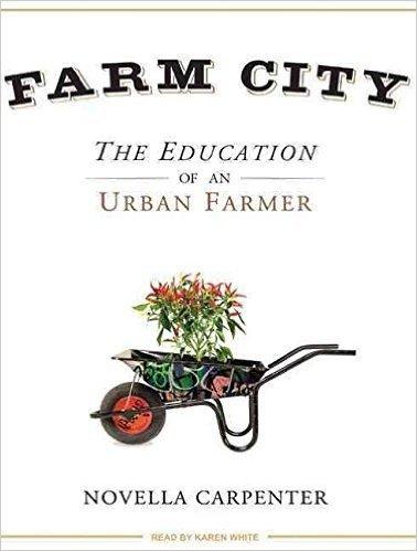 [Farm City: The Education of an Urban Farmer] (By: Novella Carpenter) [published: July, 2009]