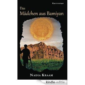 Das Mädchen aus Bamiyan: Ein Roman vor dem Hintergrund der jüngsten Geschichte Afghanistans (German Edition) [Kindle-editie]