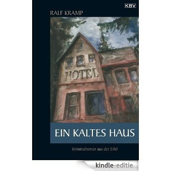 Ein kaltes Haus: Kriminalroman aus der Eifel (KBV-Krimi) (German Edition) [Kindle-editie]