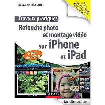 Travaux pratiques : retouche photo et montage vidéo sur iPhone et iPad - A jour de l'IOS 5 : A jour de l'IOS 5 (French Edition) [Print Replica] [Kindle-editie]