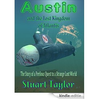 Austin and the Lost Kingdom of Atlantis: The Story of a Perilous Quest to a Strange Lost World (The Austin Chronicles Adventure Series for Children Book 3) (English Edition) [Kindle-editie]